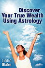 Discover Your True Wealth Using Astrology by Linden Blake (Paperback / softback, 2011)