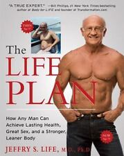 The Life Plan : How Any Man Can Achieve Lasting Health, Great Sex, and a...