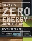 Towards Zero Energy Architecture: New Solar Design by Mary Guzowski (Hardback, 2010)