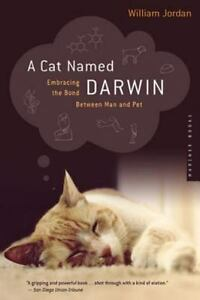 A Cat Named Darwin: Embracing the Bond Between Man and Pet: By Jordan, William