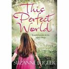 This Perfect World by Suzanne Bugler (Paperback, 2014)