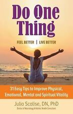 Do One Thing Feel Better Live Better : 31 Easy Tips to Improve Physical,...