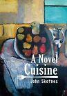 A Novel Cuisine by John Skotnes (Hardback, 2011)