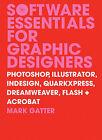 Software Essentials for Graphic Designers: Photoshop, Illustrator, InDesign, QuarkXPress, Dreamweaver, Flash and Acrobat by Mark Gatter (Paperback, 2006)