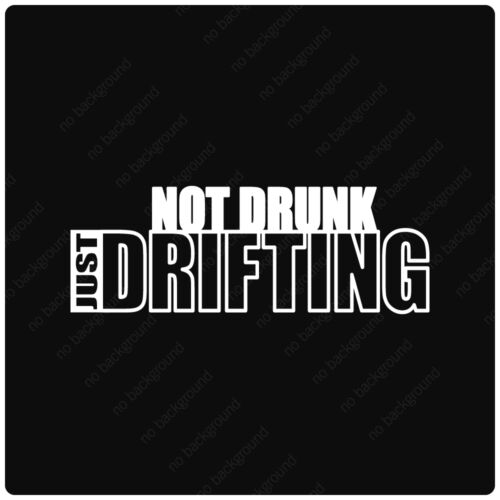 Not Drunk Just Drifting JDM Vinyl Decals Stickers ILLEST FRESH RACECAR LOWERED