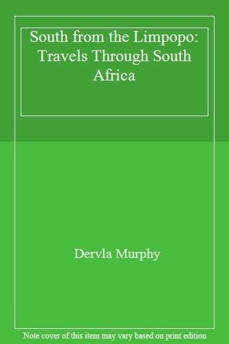 South from the Limpopo: Travels Through South Africa By Dervla  .9780719557897