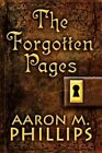 The Forgotten Pages by Aaron M Phillips 9781448926602 Paperback 2009