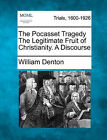 The Pocasset Tragedy the Legitimate Fruit of Christianity. a Discourse by William Denton (Paperback / softback, 2011)