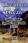 Ocean to Ocean: Sandford Fleming's Expedition Through Canada in 1872 by George M Grant (Paperback / softback, 2004)