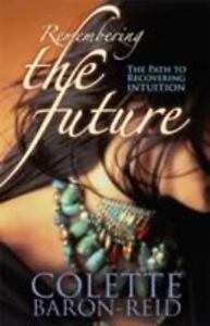 Remembering-the-Future-The-Path-to-Recovering-Intuition-by-Colette-Baron-Reid