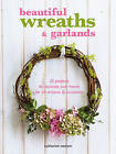 Beautiful Wreaths and Garlands: 35 Projects to Decorate Your Home for All Seasons & Occasions by Catherine Woram (Paperback, 2014)