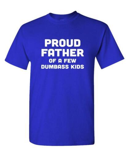 Unisex Cotton T-Shirt Tee Shirt PROUD FATHER OF A FEW DUMBASS KIDS