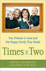 Times Two: Two Women in Love and the Happy Family They Made by Kristen Henderson, Sarah Ellis (Hardback, 2011)