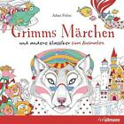Grimms Märchen und andere Klassiker zum Ausmalen von Adam Fischer (2016, Kunststoffeinband)