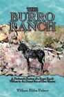 The Burro Ranch: A Professor's Fantasy of a Burro Ranch Withers in the Desert Sun of New Mexico by William Elihu Palmer (Paperback / softback, 2012)