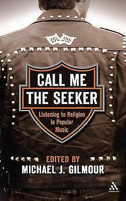 Call Me the Seeker: Listening to Religion and Popular Music by Bloomsbury...