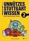 Unnützes Stuttgartwissen 2 von Patrick Mikolaj (2014, Kunststoffeinband)