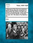 A Statement of the Trial of an Indictment Against George Manners, Gentleman, at Westminster-Hall, Before the Right Hon. Edward Lord Ellenborough, Chief Justice of the Court of King's Bench, on Saturday, 1st June, 1811, for Libels in the Satirist of The... by Adam (Paperback / softback, 2012)