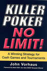 Killer Poker: No Limit!: A Winning Strategy for Cash Games and Tournaments by John Vorhaus (Paperback, 2007)