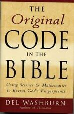 The Original Code in the Bible: Using Science and Mathematics to Reveal God's ..