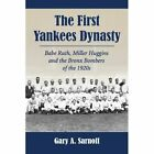 The First Yankees Dynasty: Babe Ruth, Miller Huggins and the Bronx Bombers of the 1920s by Gary A. Sarnoff (Paperback, 2014)