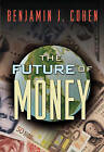 The Future of Money by Mr. Benjamin J. Cohen (Paperback, 2006)