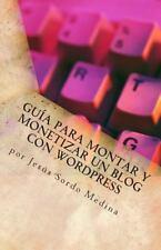 Guía para Montar y Monetizar un Blog con Wordpress : Para No Informáticos by...