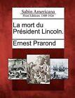 La Mort Du PR Sident Lincoln. by Ernest Prarond (Paperback / softback, 2012)