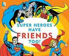 Super Heroes Have Friends Too! by Morris Katz (Board book, 2016)