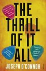 The Thrill of it All by Joseph O'Connor (Paperback, 2015)