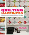 Quilting Happiness: Projects, Inspiration, and Ideas to Make Quilting More Joyful by Diane Gilleland, Christina Lane (Paperback, 2013)