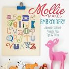 Mollie Makes Embroidery: Adorable Stitched Projects Plus Tips & Tricks by Mollie Makes (Hardback, 2014)
