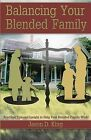 Balancing Your Blended Family: Practical Tips and Insight to Help Your Blended Family Work! by Jason D King (Paperback / softback, 2012)