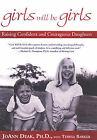 Girls Will be Girls: Raising Confident and Courageous Daughters by JoAnn Deak, Teresa Barker, Ph.D. Joann Deak (Paperback, 2003)