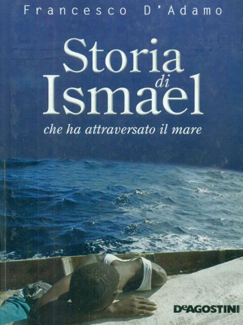 STORIA DI ISMAEL CHE HA ATTRAVERSATO IL MARE  FRANCESCO D'ADAMO DEAGOSTINI 2009