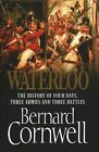 Waterloo: The History of Four Days, Three Armies and Three Battles by Bernard Cornwell (Hardback, 2014)