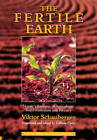 The Fertile Earth: Nature's Energies in Agriculture, Soil Fertilisation and Forestry by Viktor Schauberger (Paperback, 2000)