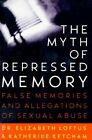 The Myth of Repressed Memory: False Memories and Allegations of Sexual Abuse by Elizabeth F. Loftus (Paperback, 1996)