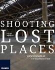 Shooting Lost Places - Fotografie an verlassenen und mystischen Orten von Charlie Dombrow (2014, Taschenbuch)