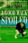 A Good Walk Spoiled: Days and Nights on the Pga Tour by John Feinstein (Paperback, 1996)