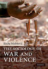 The Sociology of War and Violence by Sinisa Malesevic (Paperback, 2010)