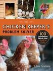 The Chicken Keeper's Problem Solver by Chris Graham (Paperback, 2015)