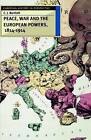 Peace, War and the European Powers, 1814-1914 by C J Bartlett (Paperback / softback, 1996)