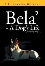 Bela' - a Dog's Life by B. L. Kendall - Gilmore (2013, Hardcover)