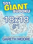 101 Giant Sudoku 18x18 #1 by Dr Gareth Moore (Paperback / softback, 2013)