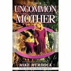 The Uncommon Mother by Mike Murdoch (Paperback / softback, 2004)