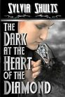 The Dark at the Heart of the Diamond by Sylvia Shults (Paperback / softback, 2012)