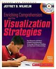 Enriching Comprehension with Visualization Strategies: Text Elements and Ideas to Build Comprehension, Encourage Reflective Reading, and Represent Understanding by Jeffrey Wilhelm (Paperback / softback, 2013)