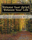 Release Your Grief, Balance Your Life by Susan Hansen M S (Paperback / softback, 2010)