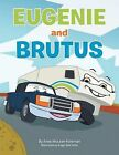 Eugenie and Brutus: A Journey of a Truck & a Trailer by Anne McLean-Foreman (Paperback / softback, 2013)